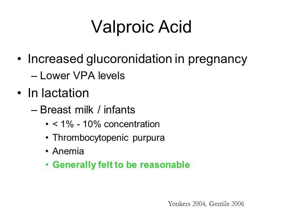 Valproic Acid Increased glucoronidation in pregnancy In lactation
