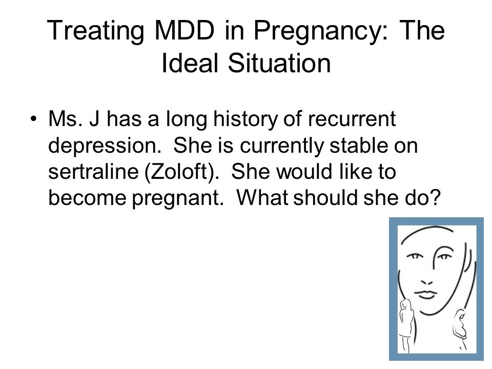 Treating MDD in Pregnancy: The Ideal Situation