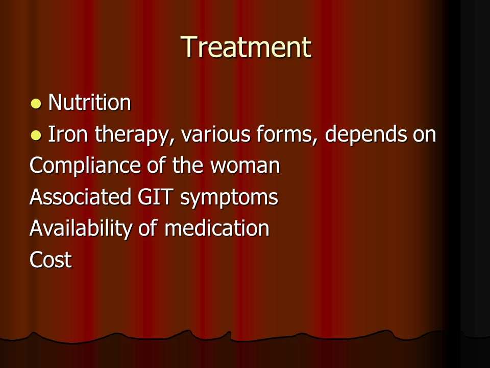 Treatment Nutrition Iron therapy, various forms, depends on
