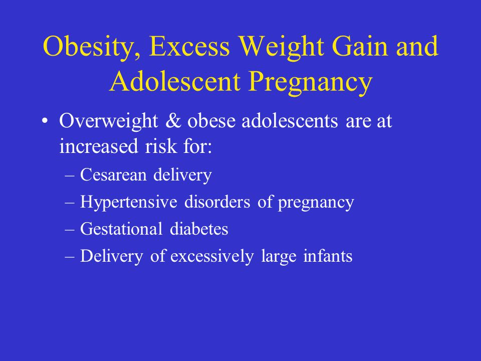 Obesity, Excess Weight Gain and Adolescent Pregnancy