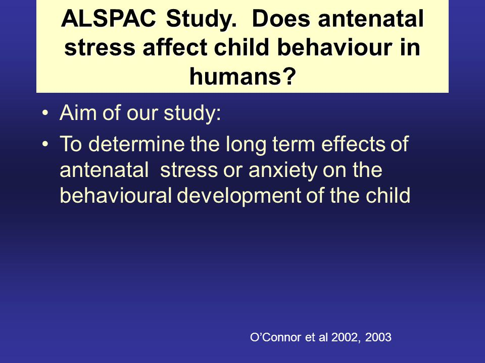 ALSPAC Study. Does antenatal stress affect child behaviour in humans