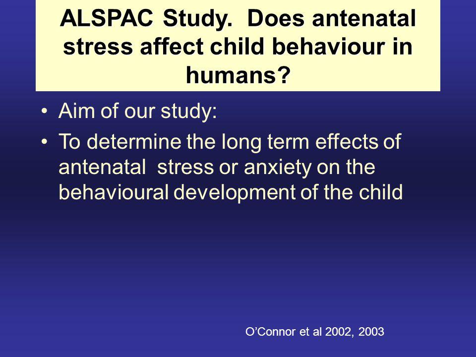 ALSPAC Study. Does antenatal stress affect child behaviour in humans