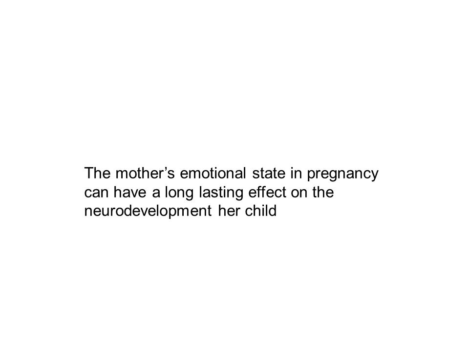 The mother's emotional state in pregnancy