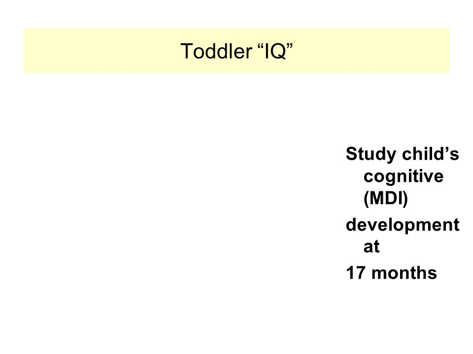 Toddler IQ Study child's cognitive (MDI) development at 17 months