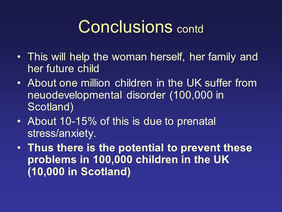 Conclusions contd This will help the woman herself, her family and her future child.