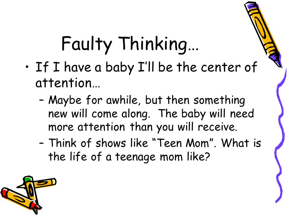 Faulty Thinking… If I have a baby I'll be the center of attention…