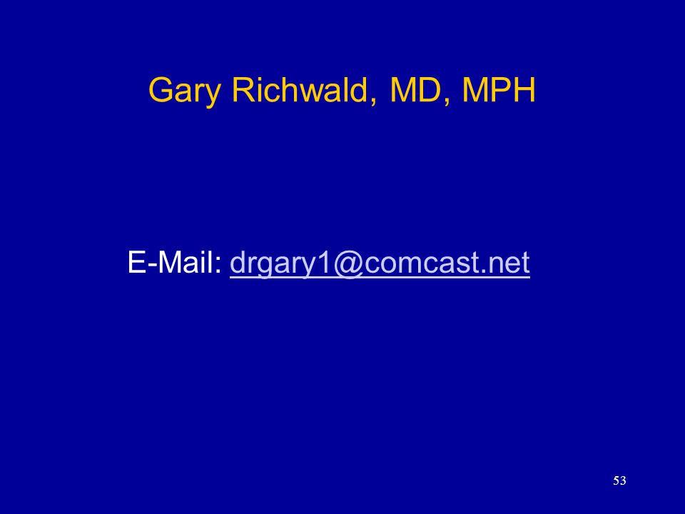 Gary Richwald, MD, MPH E-Mail: drgary1@comcast.net
