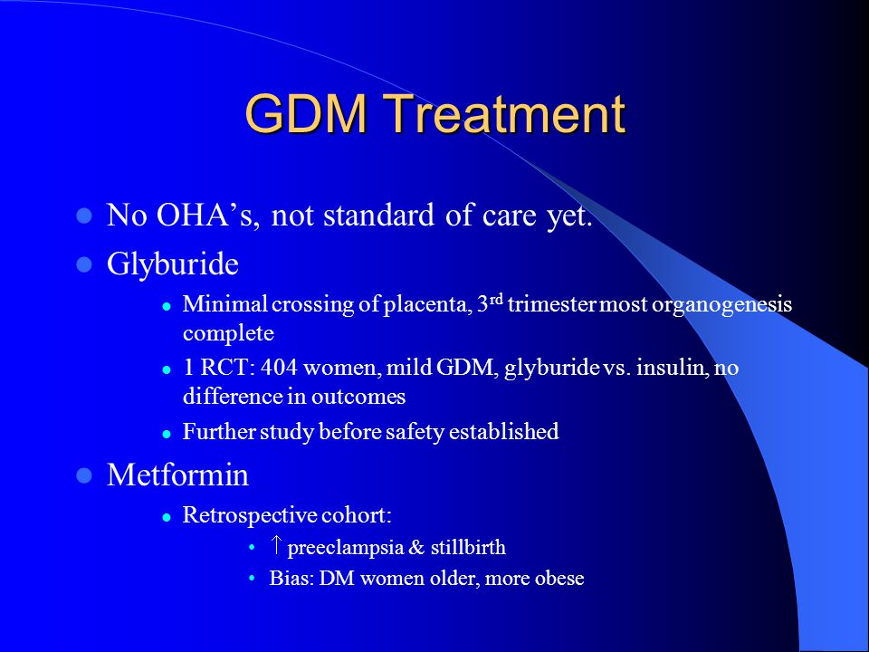 GDM Treatment No OHA's, not standard of care yet. Glyburide Metformin
