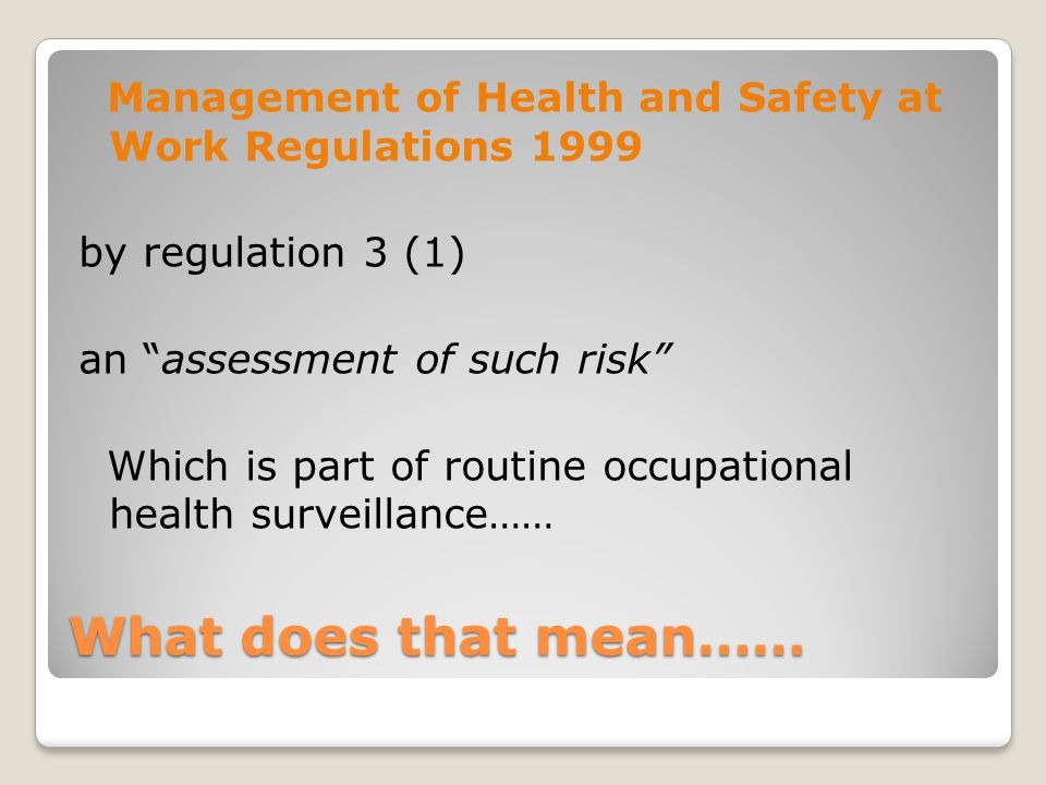 Management of Health and Safety at Work Regulations 1999 by regulation 3 (1) an assessment of such risk Which is part of routine occupational health surveillance……