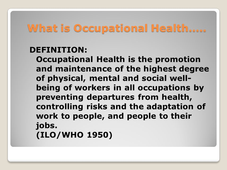 What is Occupational Health…..