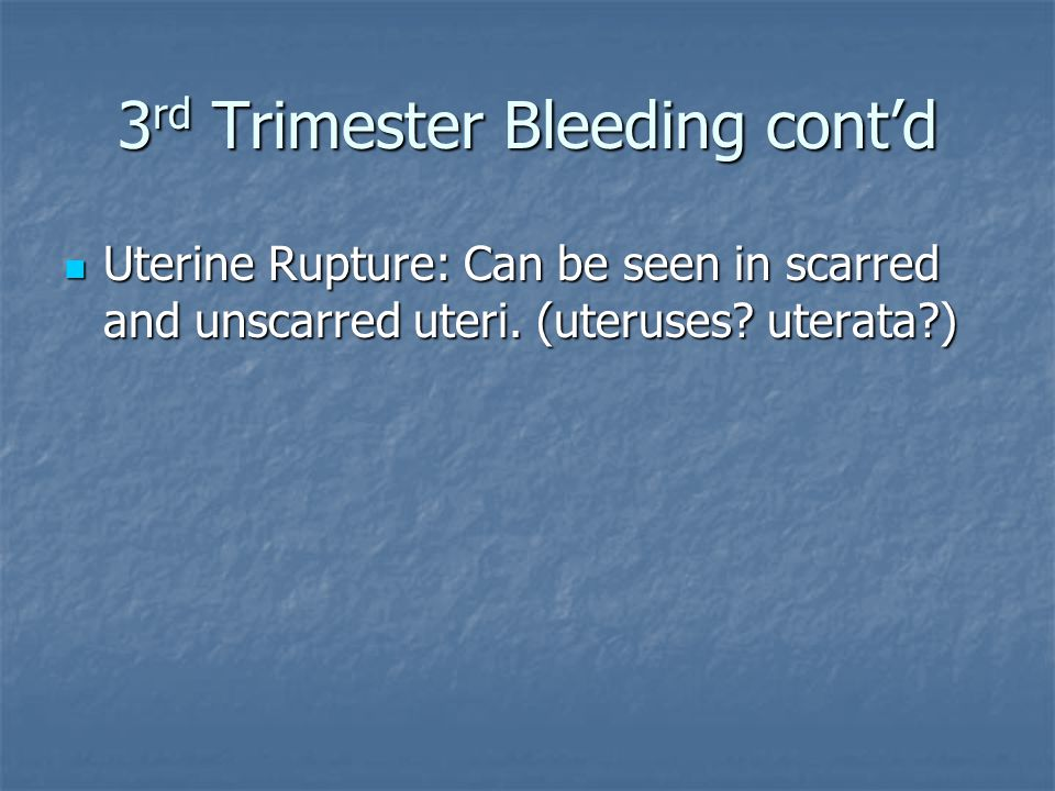3rd Trimester Bleeding cont'd