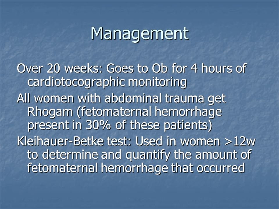 Management Over 20 weeks: Goes to Ob for 4 hours of cardiotocographic monitoring.