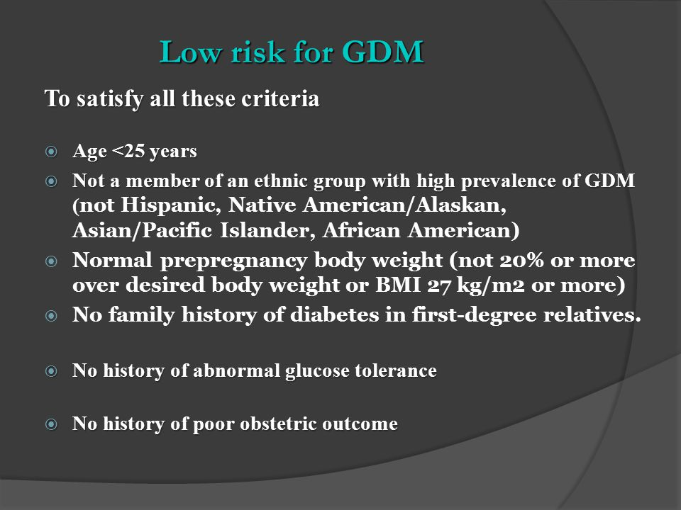 Low risk for GDM To satisfy all these criteria Age <25 years