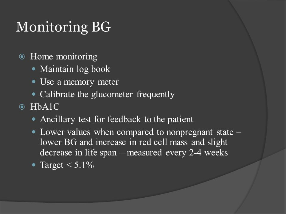 Monitoring BG Home monitoring Maintain log book Use a memory meter