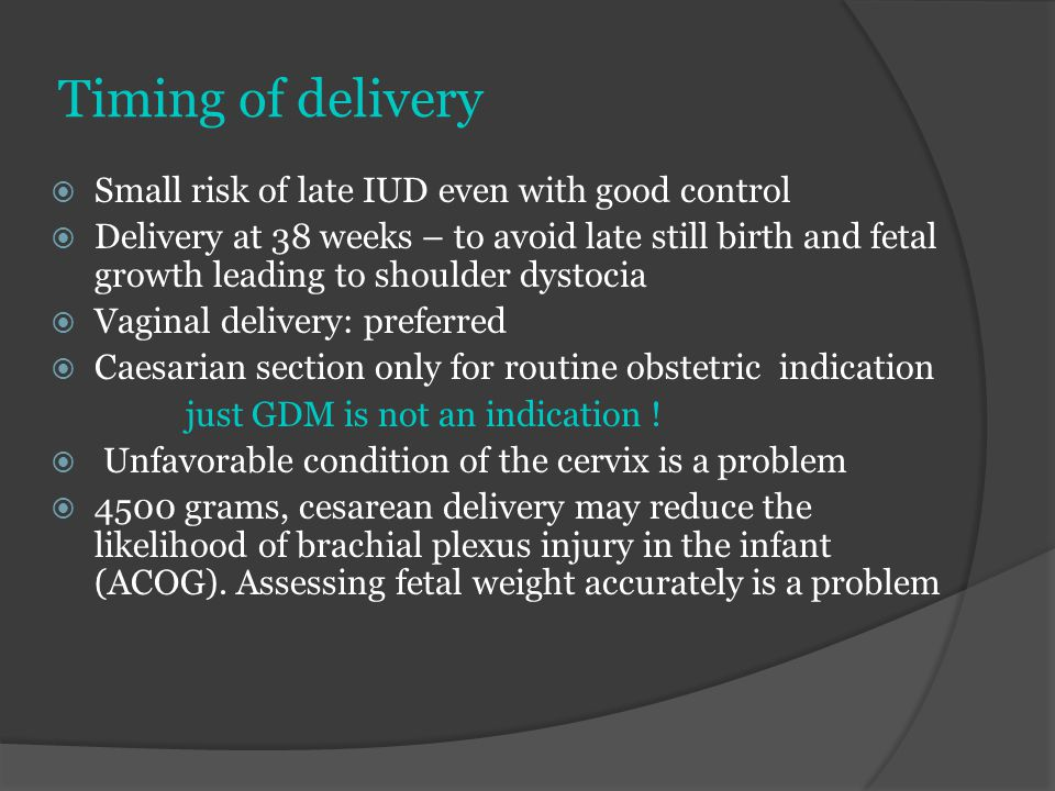 Timing of delivery Small risk of late IUD even with good control