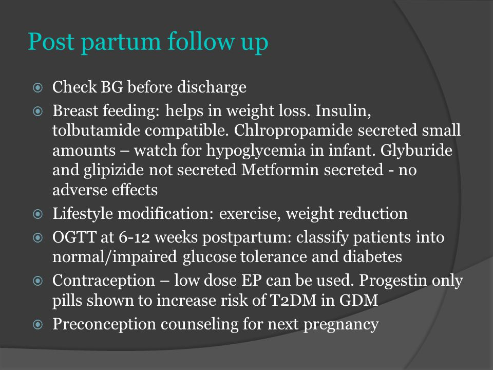 Post partum follow up Check BG before discharge