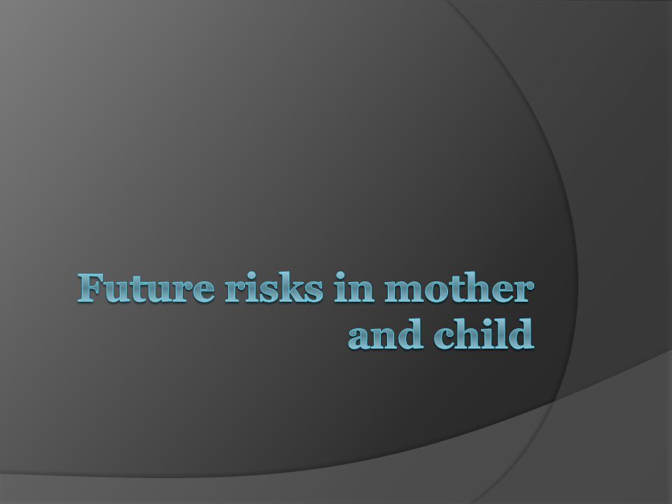 Future risks in mother and child