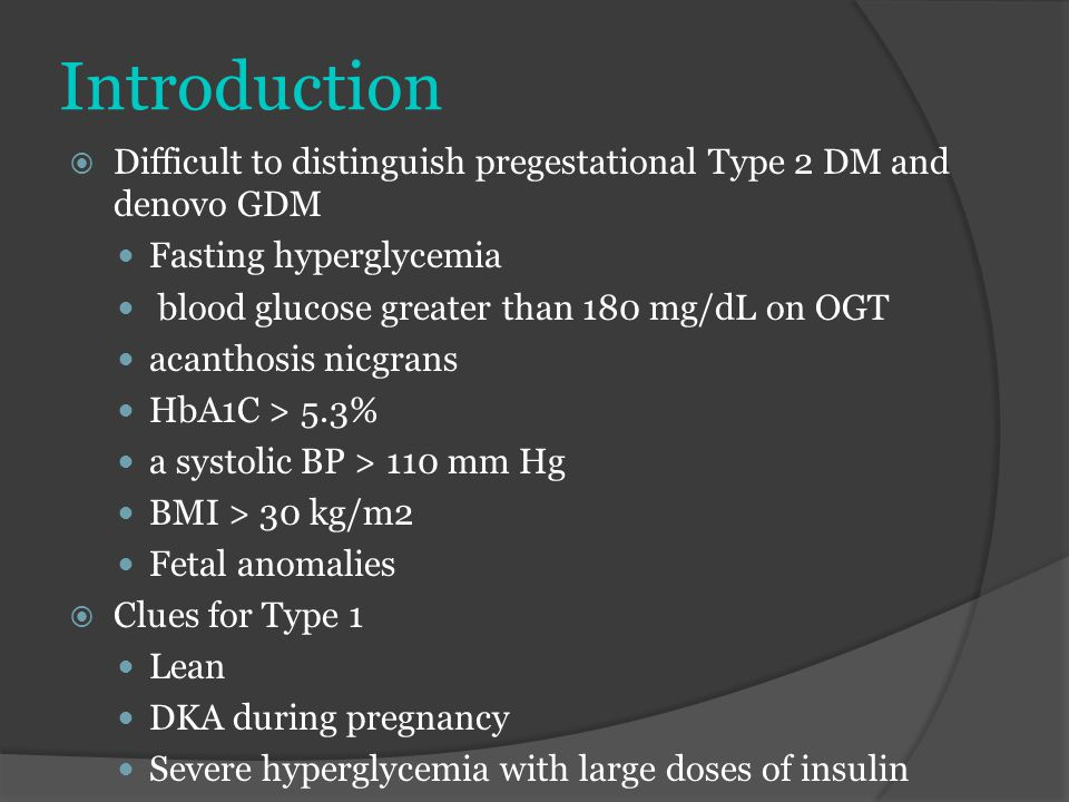 Introduction Difficult to distinguish pregestational Type 2 DM and denovo GDM. Fasting hyperglycemia.