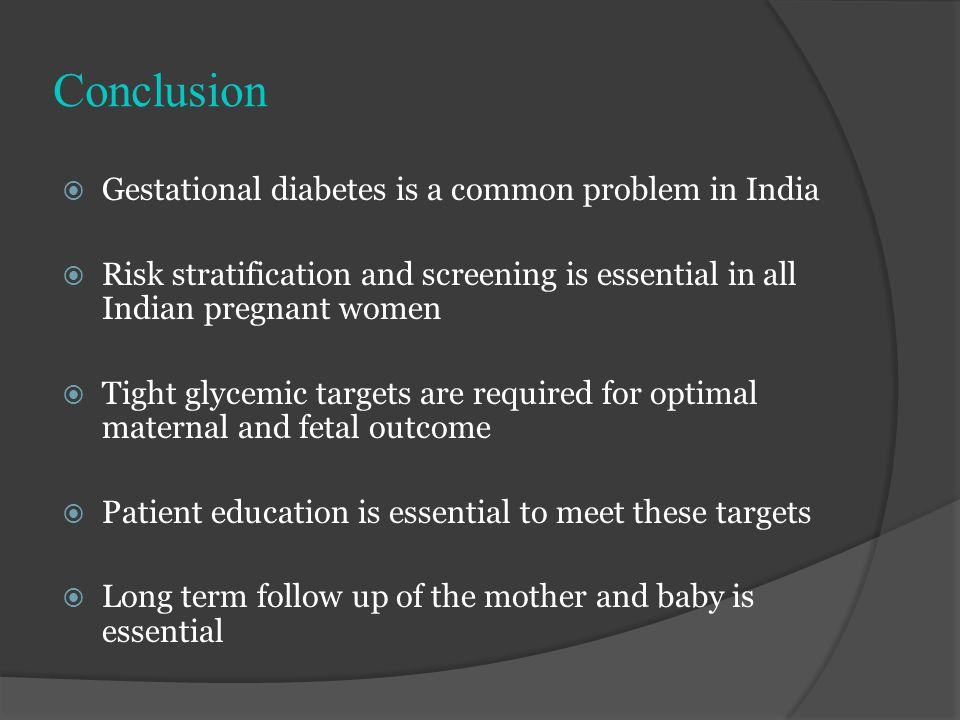 Conclusion Gestational diabetes is a common problem in India