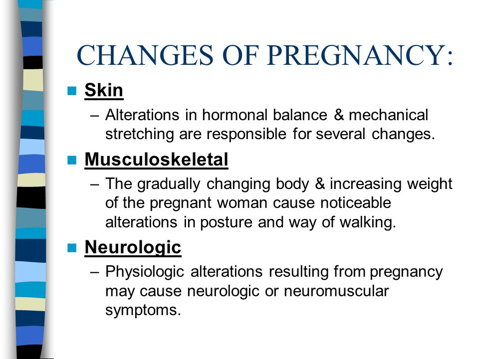 CHANGES OF PREGNANCY: Skin Musculoskeletal Neurologic