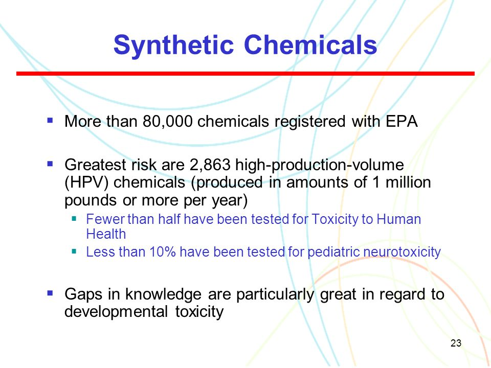Synthetic Chemicals More than 80,000 chemicals registered with EPA