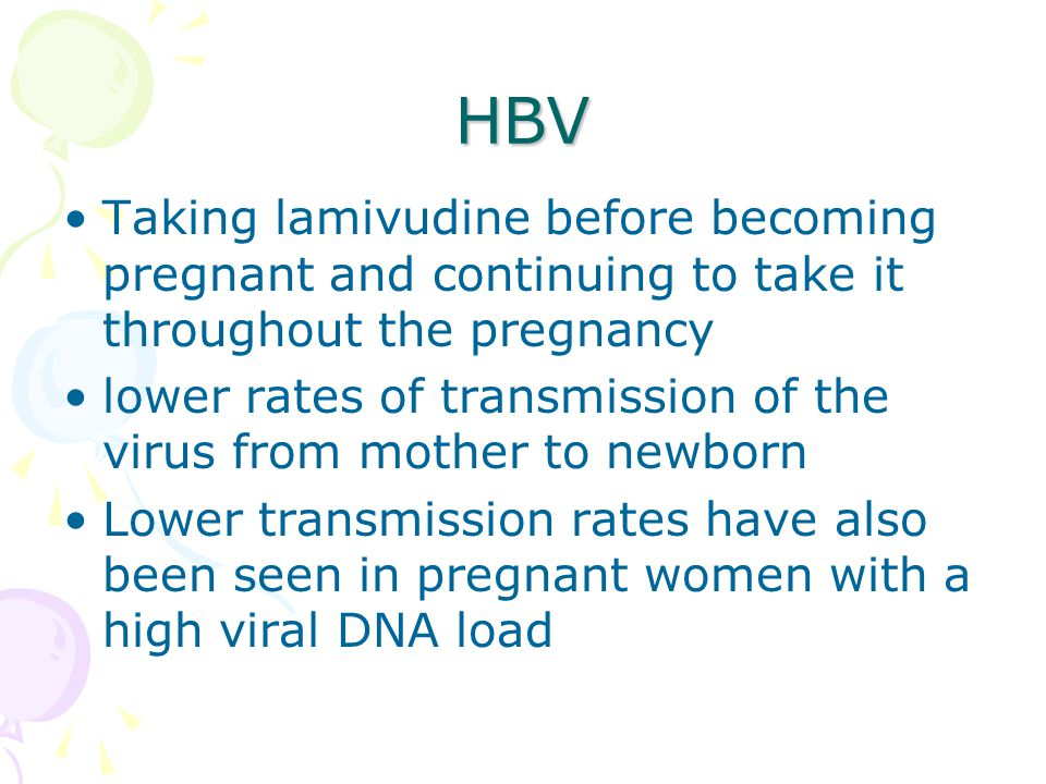 HBV Taking lamivudine before becoming pregnant and continuing to take it throughout the pregnancy.