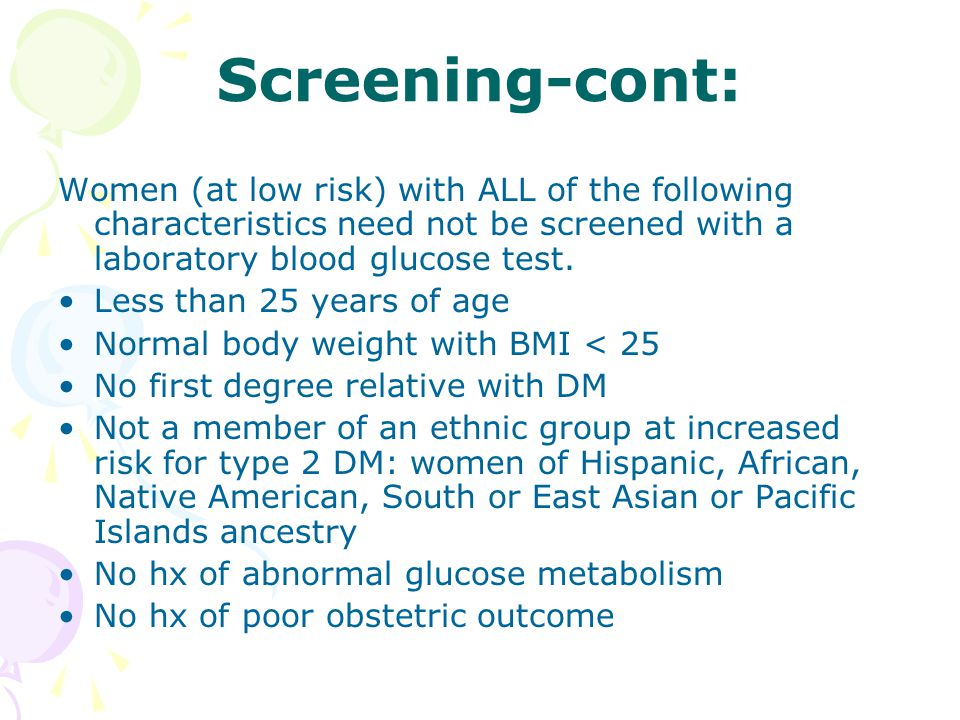 Screening-cont: Women (at low risk) with ALL of the following characteristics need not be screened with a laboratory blood glucose test.