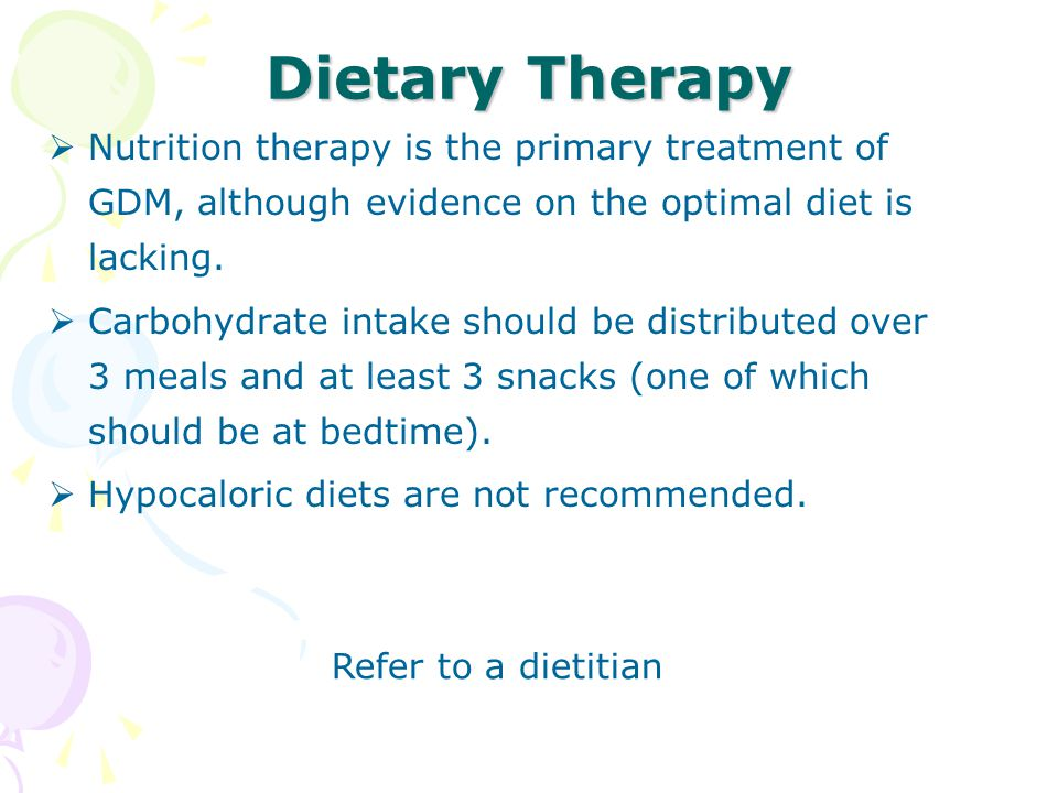 Dietary Therapy Nutrition therapy is the primary treatment of GDM, although evidence on the optimal diet is lacking.