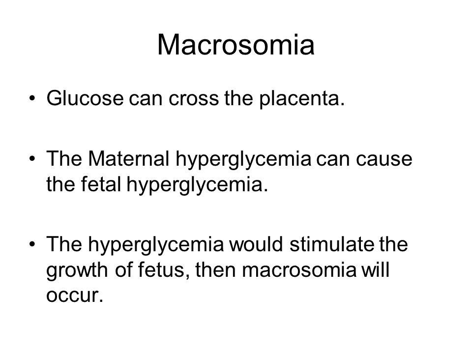 Macrosomia Glucose can cross the placenta.