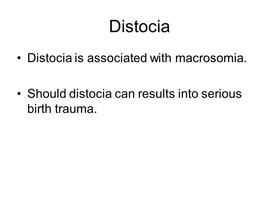 Distocia Distocia is associated with macrosomia.