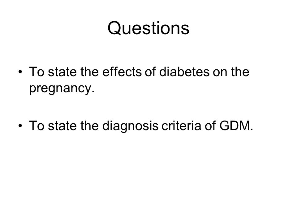 Questions To state the effects of diabetes on the pregnancy.