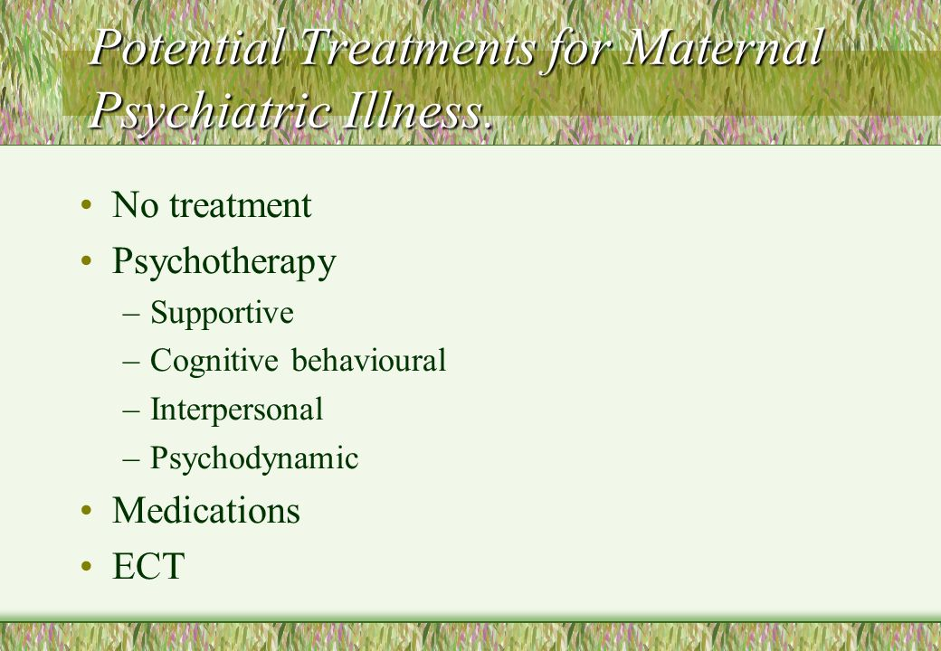 Potential Treatments for Maternal Psychiatric Illness.