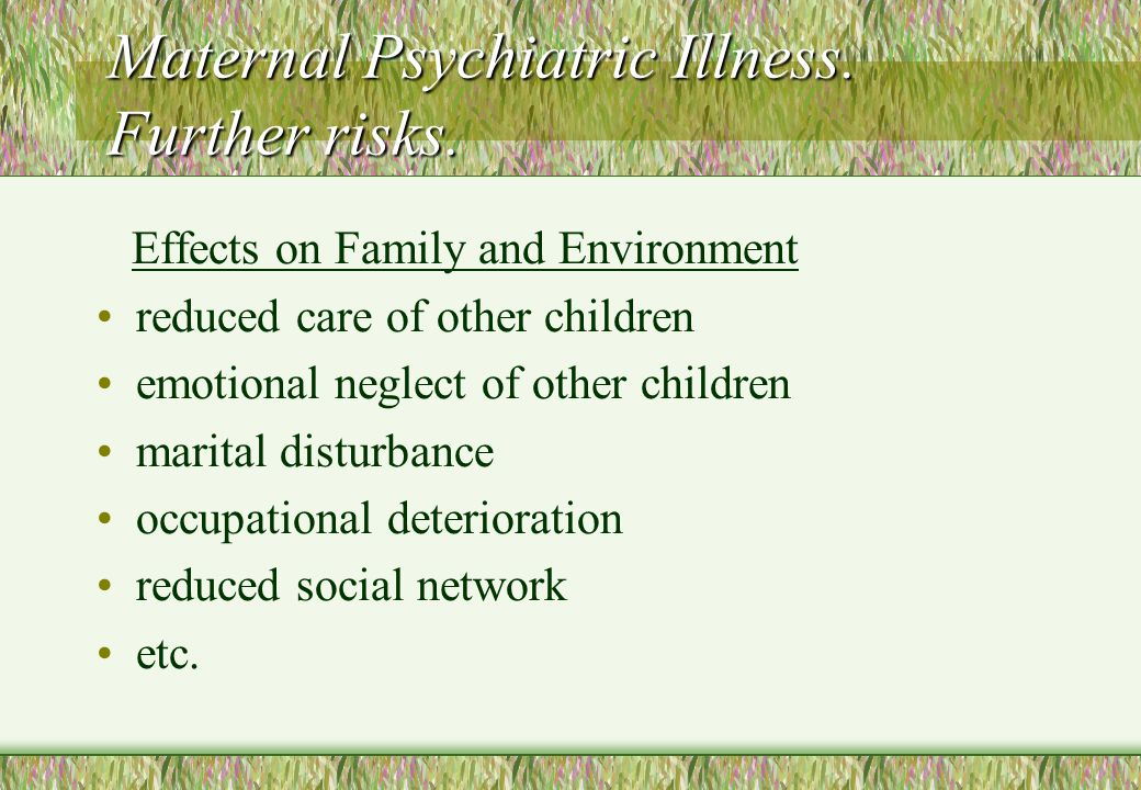 Maternal Psychiatric Illness. Further risks.