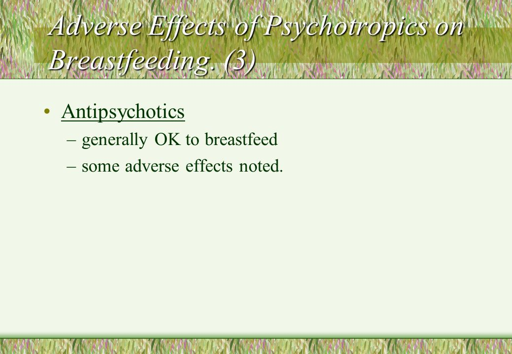 Adverse Effects of Psychotropics on Breastfeeding. (3)