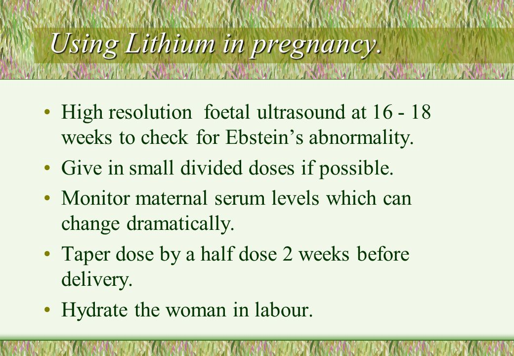 Using Lithium in pregnancy.