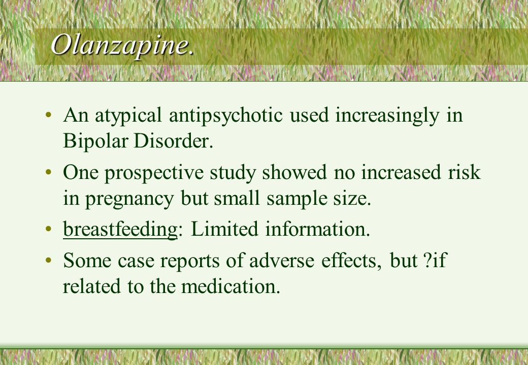 Olanzapine. An atypical antipsychotic used increasingly in Bipolar Disorder.