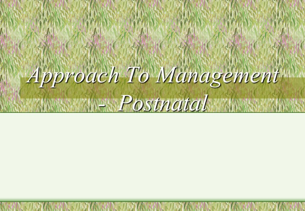 Approach To Management - Postnatal