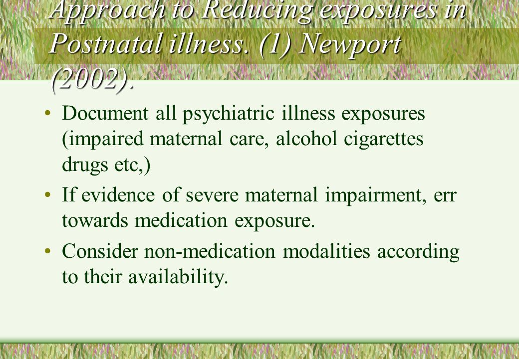 Approach to Reducing exposures in Postnatal illness. (1) Newport (2002).