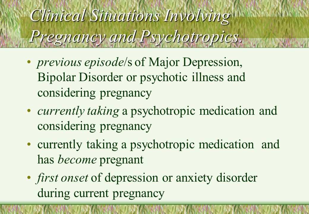 Clinical Situations Involving Pregnancy and Psychotropics.