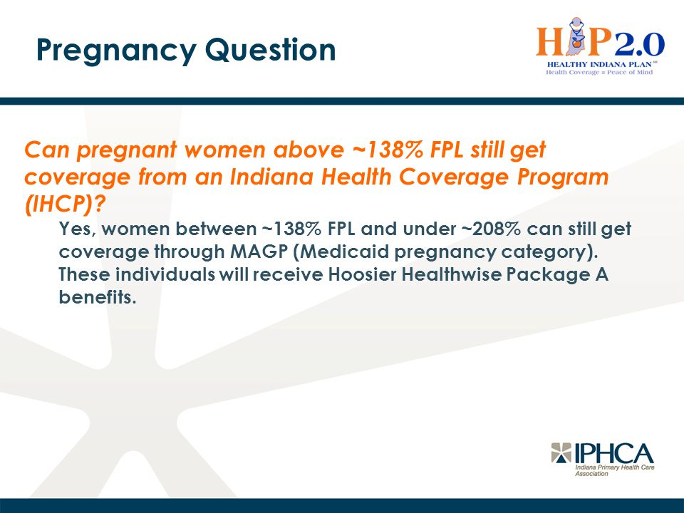 Pregnancy Question Can pregnant women above ~138% FPL still get coverage from an Indiana Health Coverage Program (IHCP)