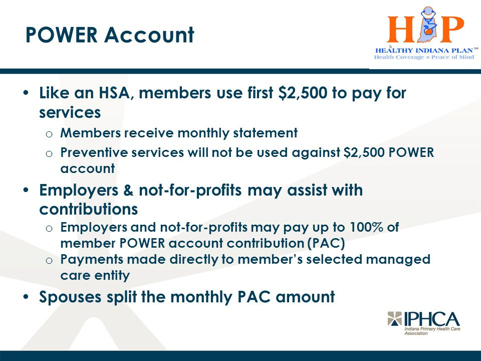 POWER Account Like an HSA, members use first $2,500 to pay for services. Members receive monthly statement.