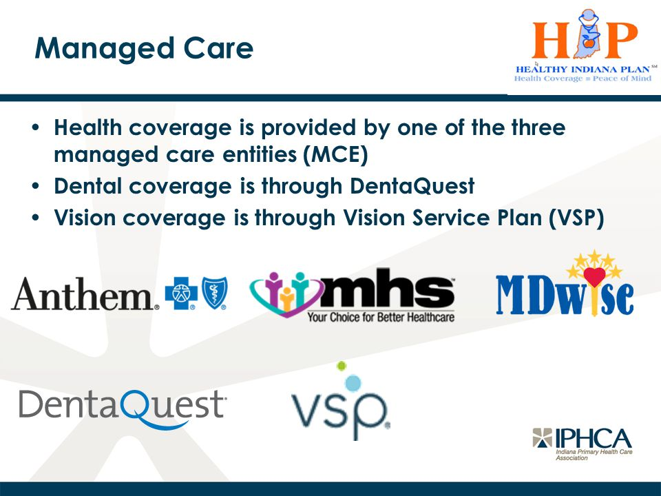 Managed Care Health coverage is provided by one of the three managed care entities (MCE) Dental coverage is through DentaQuest.
