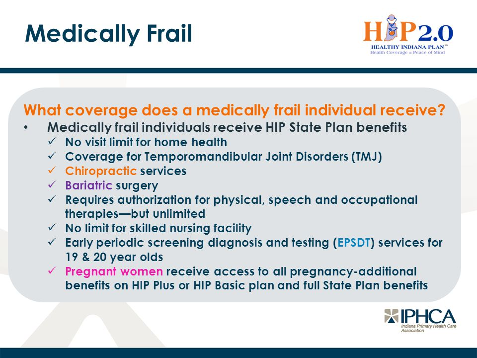 Medically Frail What coverage does a medically frail individual receive Medically frail individuals receive HIP State Plan benefits.