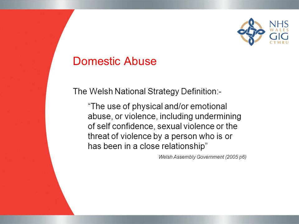 Domestic Abuse The Welsh National Strategy Definition:-