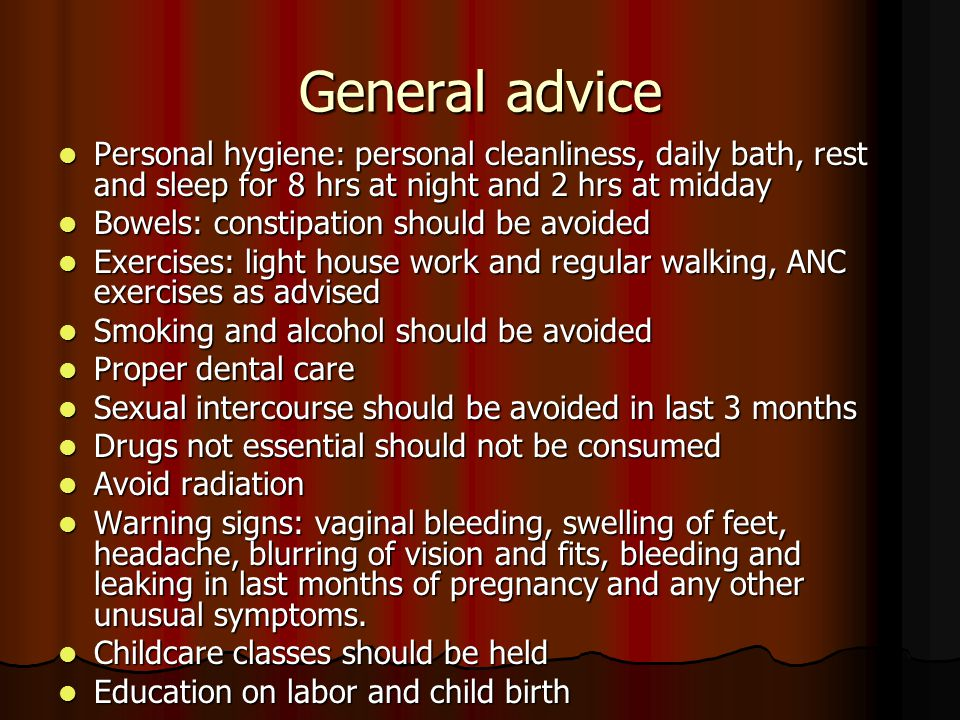 General advice Personal hygiene: personal cleanliness, daily bath, rest and sleep for 8 hrs at night and 2 hrs at midday.