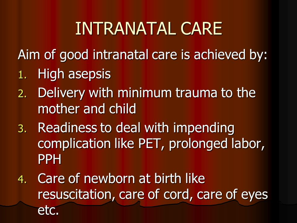 INTRANATAL CARE Aim of good intranatal care is achieved by: