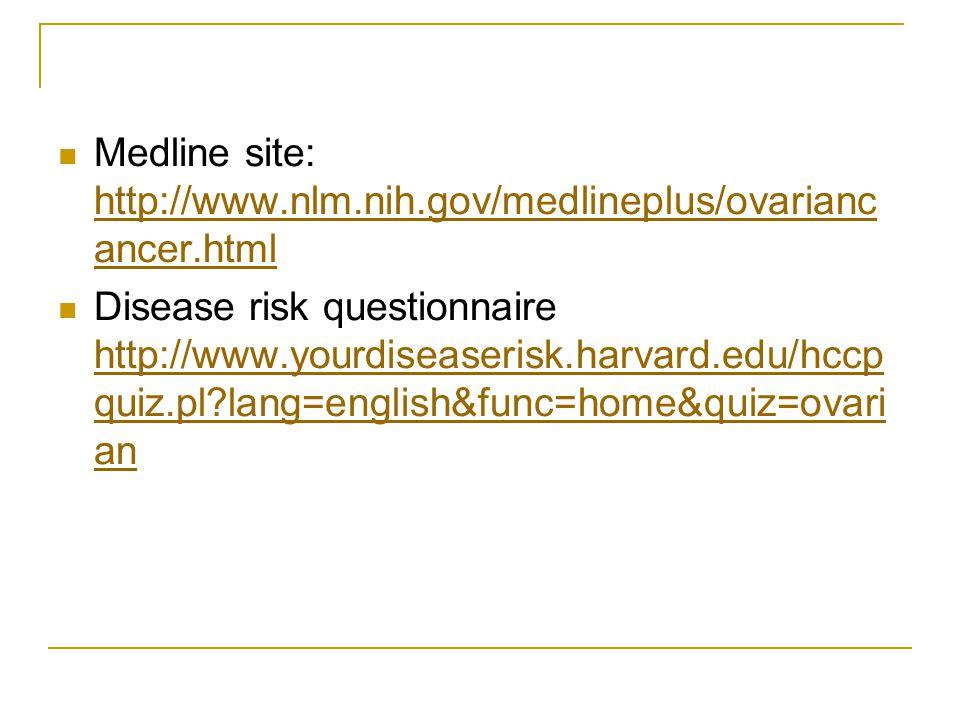 Medline site: http://www.nlm.nih.gov/medlineplus/ovariancancer.html