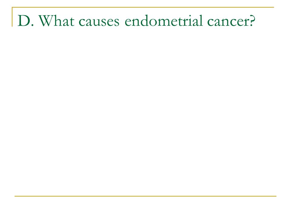 D. What causes endometrial cancer