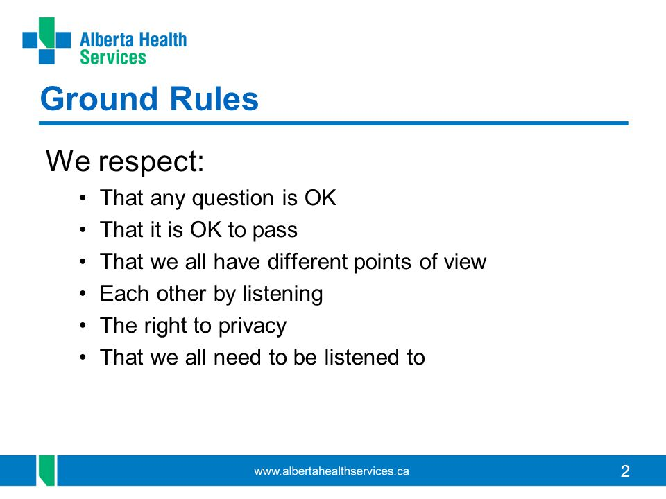 Ground Rules We respect: That any question is OK That it is OK to pass