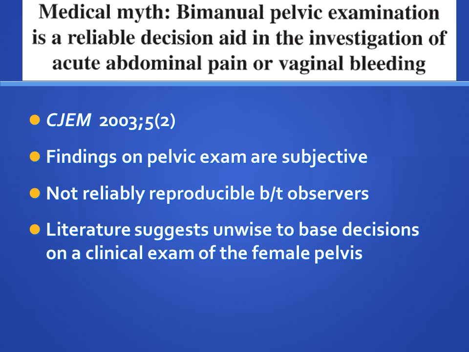 Findings on pelvic exam are subjective